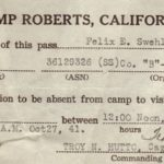 """CAMP ROBERTS, CALIFORNIA, The bearer of this pass....Felix E. Swehla...Pvt (Rank) 36129326 (ASN) (SS) Co. """"B"""" - 8st Inf Tn Bn (Organization) has permission to be absent from camp to visit Los Angeles Calif. between 12:00 Noon, Sat, Oct 25th Mon, 5:10 A.M. Oct 27, 41 (signed) Troy N. Hutto, Capt., Inf. (Commanding)"""